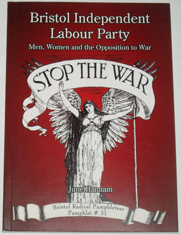Bristol Independent Labour Party - Men Women and the Opposition to War, by June Hannam